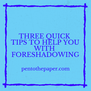 What is foreshadowing? And how should it be used in your writing? Today's post gives you three quick foreshadowing tips.