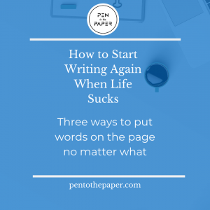 Feeling like you can't get your novel going? Here are a few ways to start writing when life sucks.