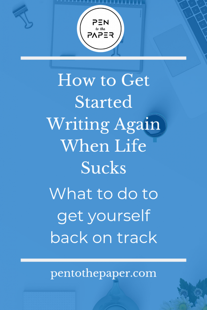 Have you ever wanted to get started writing, but then something unexpected comes up? You end up feeling frustrated and defeated. This blog post tells you why you're not alone with your feelings and how to get started writing when life sucks. #writing #writingtips #writinglife #writersblock